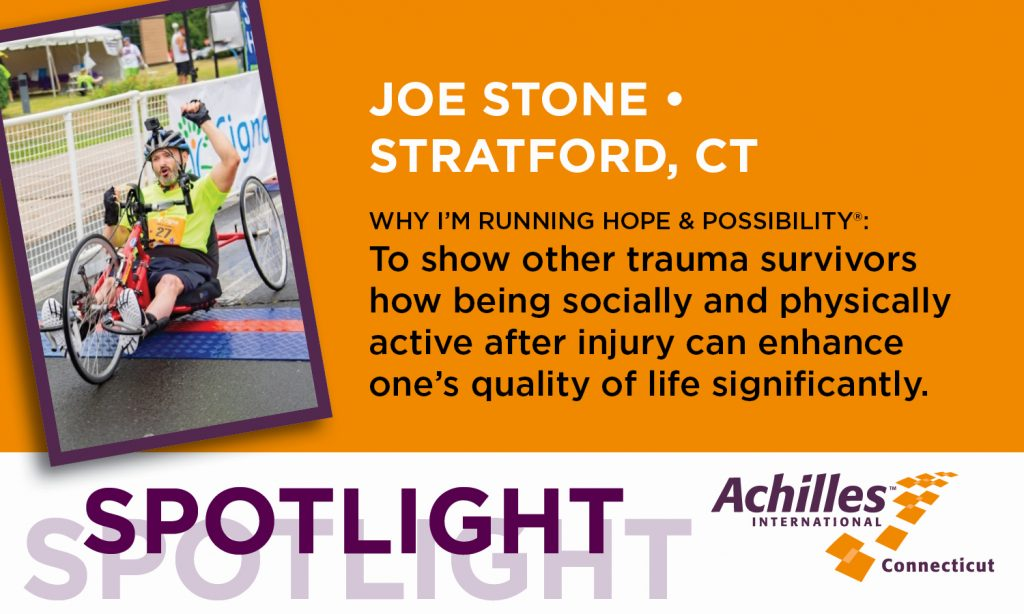 Joe Stone of Stratford, Connecticut, says he is running in the Hope & Possibility races to show other trauma survivors how being socially and physically active after injury can enhance one's quality of life significantly.